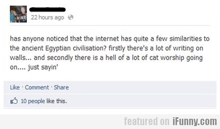 Internet = Ancient Egypt