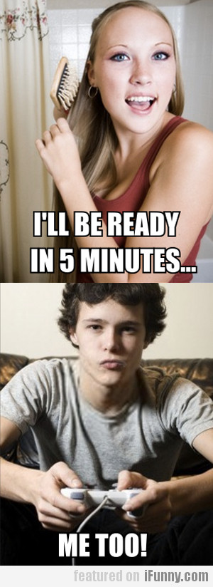 I'll Be Ready In 5 Minutes...