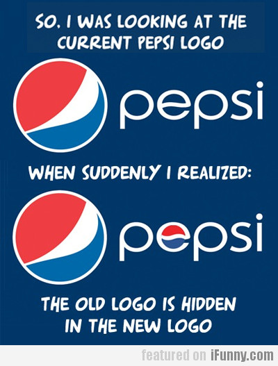 So, I Was Looking At The Current Pepsi Logo
