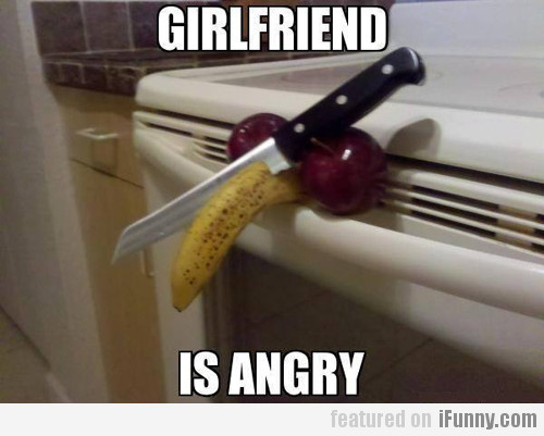 Girlfriend Is Angry...