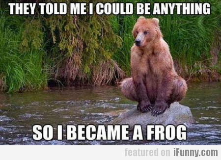 So I became a frog...