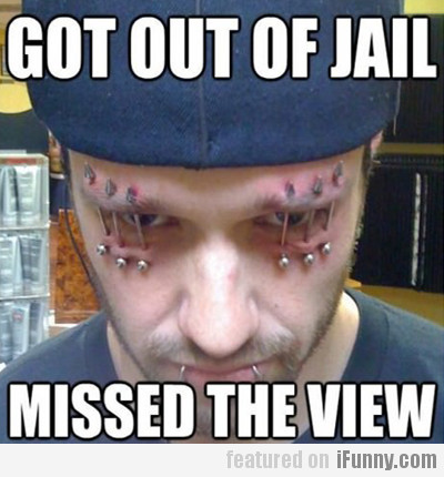 Got Out Of Jail... Missed The View