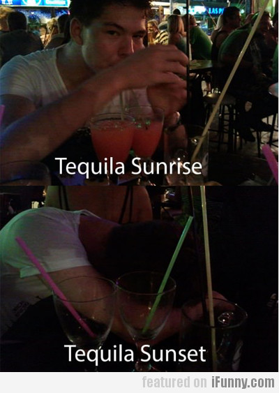 Tequilan sunrise, tequila sunset