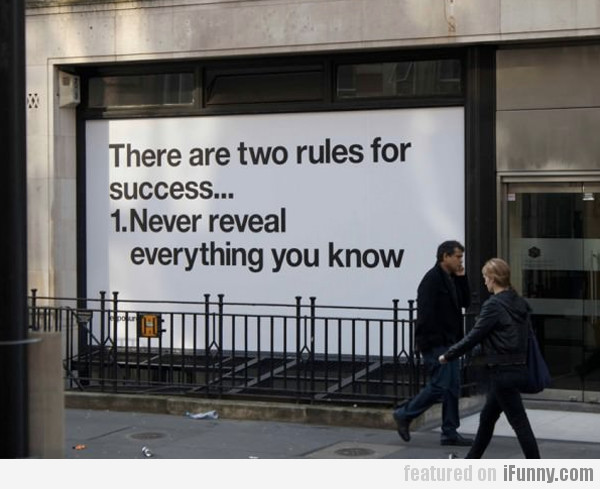 There Are Two Rules For Success...