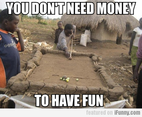 You Don't Need Money To Have Fun