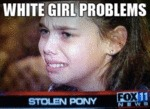 White Girl Problems: Stolen Pony!