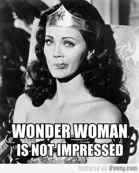 Wonder Woman Is Not Impressed