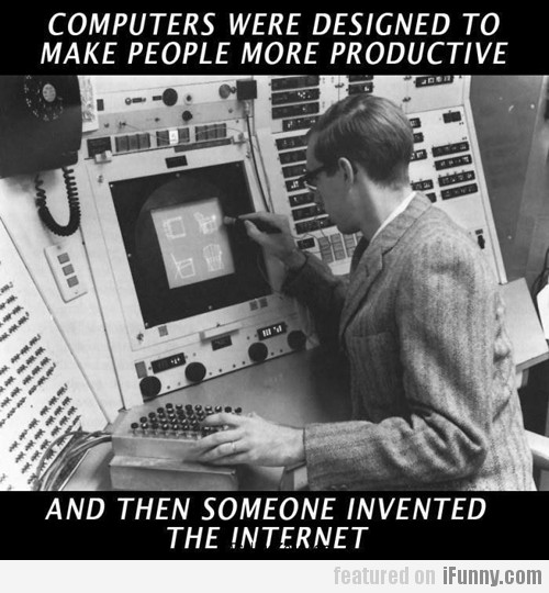 Computers Were Designed To Make People...