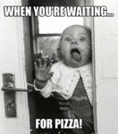 When You're Waiting... For Pizza!
