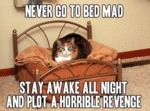 Never Go To Bed Mad...