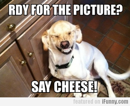 Rdy For The Picture? Say Cheese!