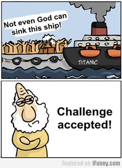 Not Even God Can Sink This Ship!