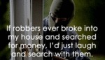 If Robbers Ever Broke Into My House...