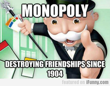Monopoly Destroying Friendship Since 1904
