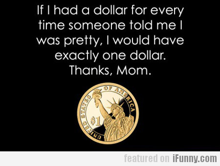 If I Had A Dollar For Every Time Someone Told...