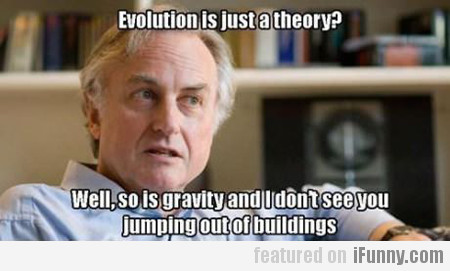 Evolution is just a theory?