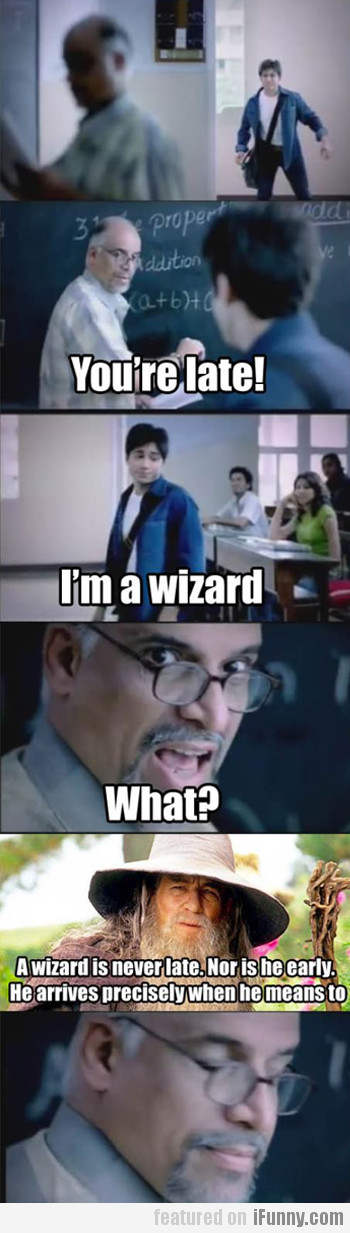 A Wizard Is Never Late...