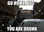 Go Home, Bus, You Are Drunk