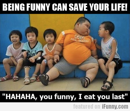 Being Funny Can Save Your Life!