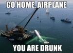 Go Home, Airplane, You Are Drunk