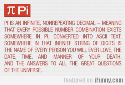 Pi Is An Infinite, Nonrepeating Decimal...