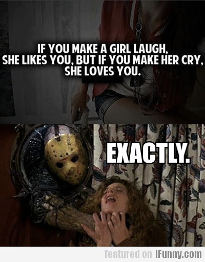 If you make a girl laugh, she likes you...