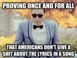Americans Don't Give A Shit About The Lyrics...