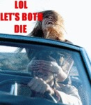 Lol Let's Both Die... Yolo!