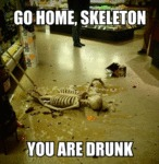 Go Home, Skeleton, You Are Drunk