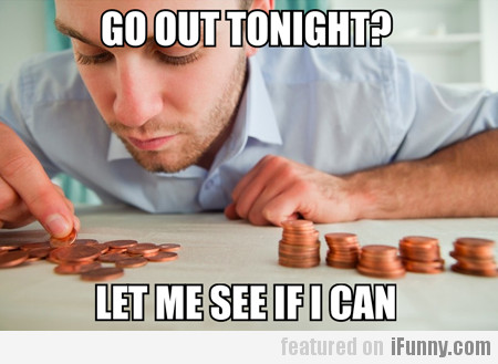 Go Out Tonight? Let Me See If I Can