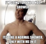 I'm Going To Take A Hot Shower...