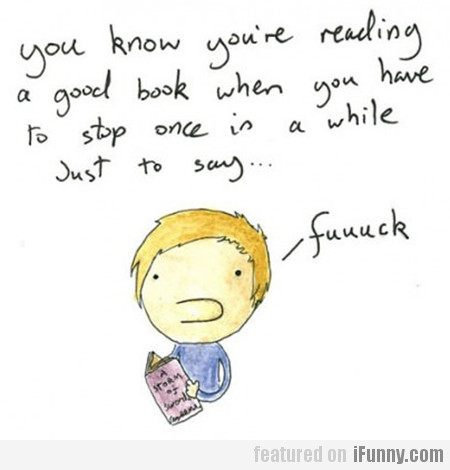 You Know You're Reading A Good Book…