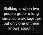 Stalking Is When Two People…