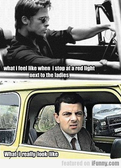 What I Feel Like When I Stop At A Red Light..