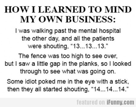 How I learned to mind my own business