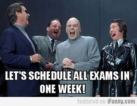 Let's schedule all exams in one week!