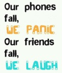Our Phones Fall, We Panic…
