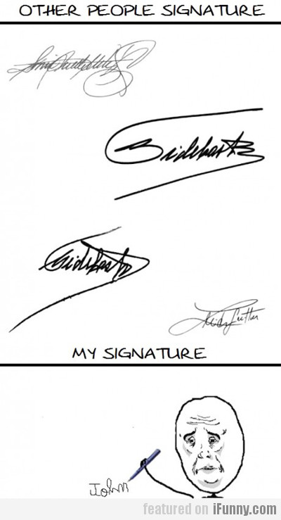 My Signature Vs. Other People Signature
