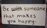 Be …someone That Makes You Happy