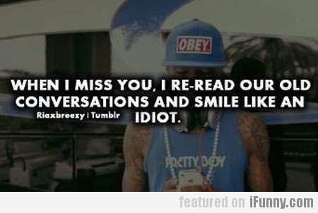 When I miss you…