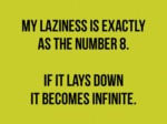 My Laziness Is Exactly As The Number 8…