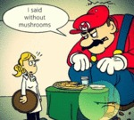 I Said Without Mushrooms