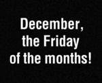 December, The Friday Of The Months!