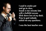I Used To Smoke Pot And Go To Class…