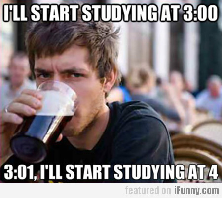 I'll Start Studying At 3:00