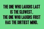 The One Who Laughs Last Is The Slowest…