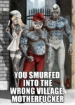 You Smurfed Into The Wrong Village Motherfucker