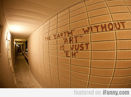 "The ""earth"" Without ""art"""