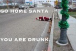 Go Home Santa You Are Drunk