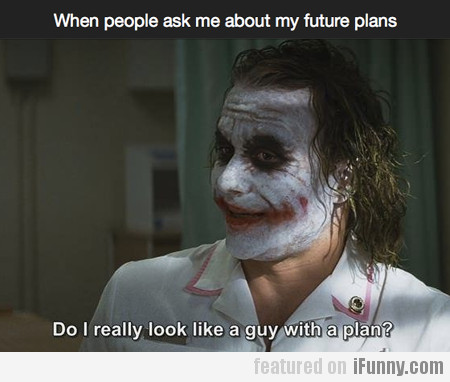 When People Ask Me About My Future Plans…